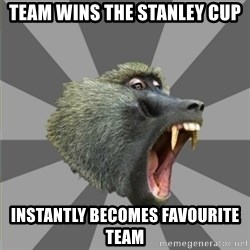 bandwagon baboon - team wins the stanley cup instantly becomes favourite team