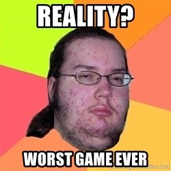Butthurt Dweller - Reality? Worst game ever