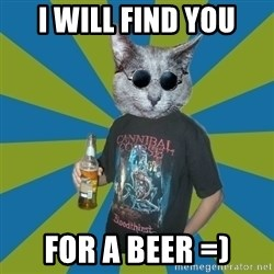 Cat_Angry_Drinker - I will find you for a beer =)