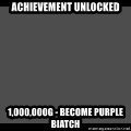 Achievement Unlocked - Achievement Unlocked 1,000,000G - Become Purple Biatch