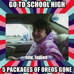 sup, ladies - Go to school high 5 packages of oreos gone