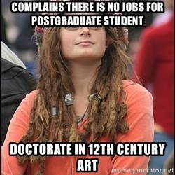 COLLEGE LIBERAL GIRL - Complains there is no jobs for postgraduate student Doctorate in 12th century art