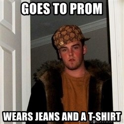 Scumbag Steve - goes to prom wears jeans and a t-shirt