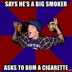 Sunny Student - says he's a big smoker asks to bum a cigarette