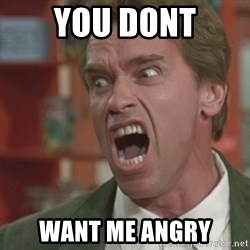 Arnold - YOU DONT want me angry