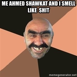 Provincial Man - Me AHMED SHAWKAT AND I SMELL LIKE  SHIT