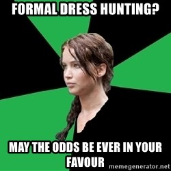 Advice Katniss - Formal dress hunting? May the odds be ever in your favour