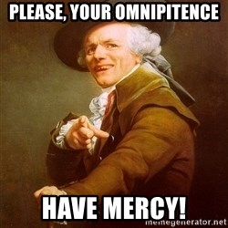 Joseph Ducreux - Please, your omnipitence have mercy!