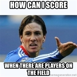 Fernando Torres - HOW CAN I SCORE WHEN THERE ARE PLAYERS ON THE FIELD