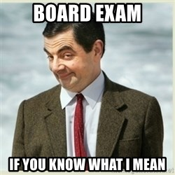 MR bean - board exam if you know what i mean