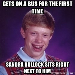 Bad Luck Brian - gets on a bus for the first time sandra bullock sits right next to him