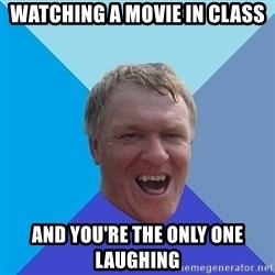 YAAZZ - watching a movie in class and you're the only one laughing