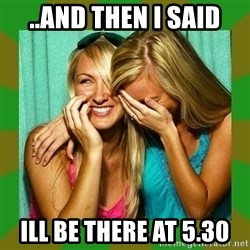 Laughing Girls  - ..and then i said ill be there at 5.30