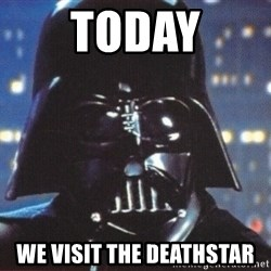 Darth Vader - today we visit the deathstar