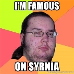 Butthurt Dweller - i'm famous on syrnia