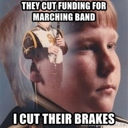 PTSD Clarinet Boy - they cut funding for marching band i cut their brakes