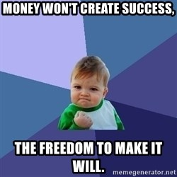 Success Kid - Money won't create success, the freedom to make it will.