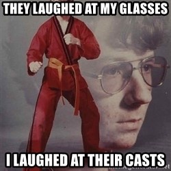 PTSD Karate Kyle - they laughed at my glasses i laughed at their casts