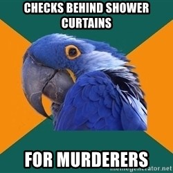 Paranoid Parrot - checks behind shower CURTAINS  for murderers