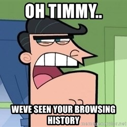 i blame dinkleberg - oh timmy.. weve seen your browsing history