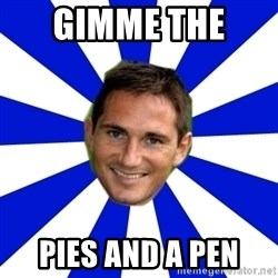 lampard - GIMME THE  PIES and a PEN