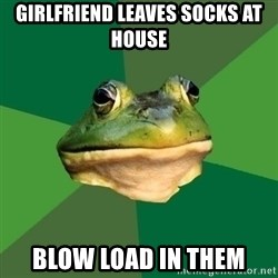 Foul Bachelor Frog - Girlfriend leaves socks at house blow load in them