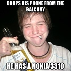 Good luck drunk - drops his phone from the balcony he has a nokia 3310