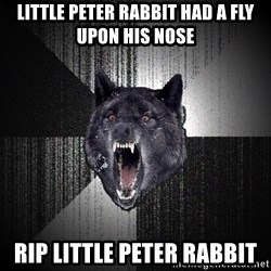 Insanity Wolf - Little Peter Rabbit had a fly upon his nose RIP LITTLE PETER RABBIT
