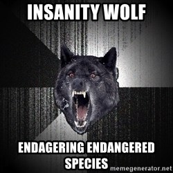 Insanity Wolf - insanity wolf endagering endangered species