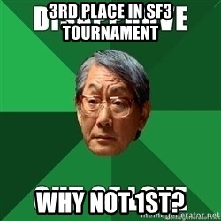 High Expectation Asian Father - 3rd place in sf3 tournament why not 1st?