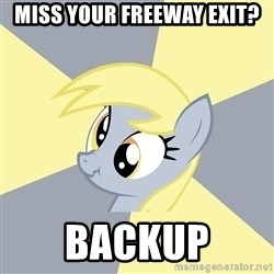 Badvice Derpy - Miss your freeway exit? backup