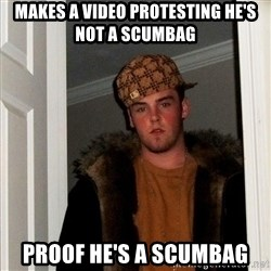 Scumbag Steve - makes a video protesting he's not a scumbag proof he's a scumbag