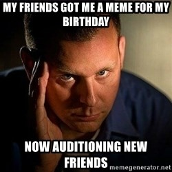 Dramatic Paul - My friends got me a meme for my birthday Now auditioning new friends