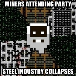 Urist McDorfy - Miners attending party Steel industry collapses
