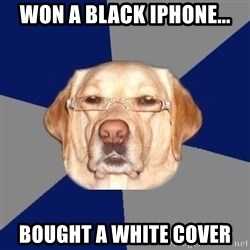 Racist Dog - WOn a black iPhone... Bought a white cover