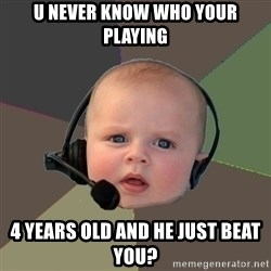 FPS N00b - u Never know who your playing 4 years old and he just beat you?