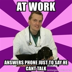 sassy gay vet - at work answers phone just to say he cant talk