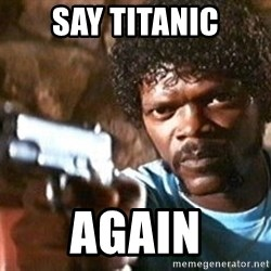 Pulp Fiction - say titanic again