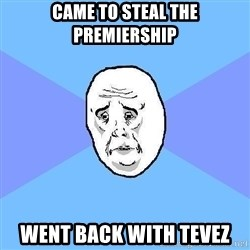 Okay Guy - CAME TO STEAL THE PREMIERSHIP WENT BACK WITH TEVEZ