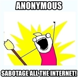 All the things - ANONYMOUS SABOTAGE ALL THE INTERNET!