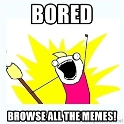 All the things - BORED BROWSE ALL THE MEMES!