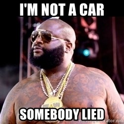 Fat Rick Ross - i'm not a car somebody lied