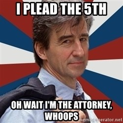 Jack McCoy - I plead the 5th oh wait I'm the attorney, whoops