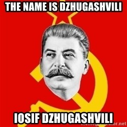 Stalin Says - THE NAME IS Dzhugashvili Iosif Dzhugashvili