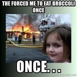 Evil Girl - tHE FORCED ME TO EAT BROCCOLI ONCE ONCE. . .
