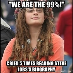 """COLLEGE LIBERAL GIRL - """"we are the 99%!"""" cried 5 times reading steve jobs's biography"""