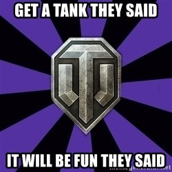World of Tanks - Get a tank they said It will be fun they said
