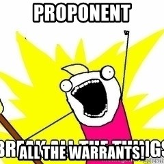 Break All The Things - Proponent all the warrants!