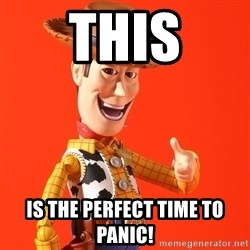 Perv Woody - THIS IS THE PERFECT TIME TO PANIC!