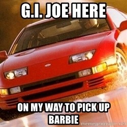 Nissan 300ZX - G.I. Joe here on my way to pick up barbie